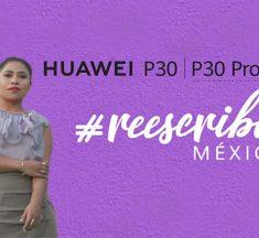 """Huawei reescribe México de la """"A"""" a la """"Z"""""""